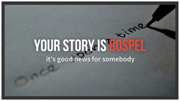 Your Story Is Gospel