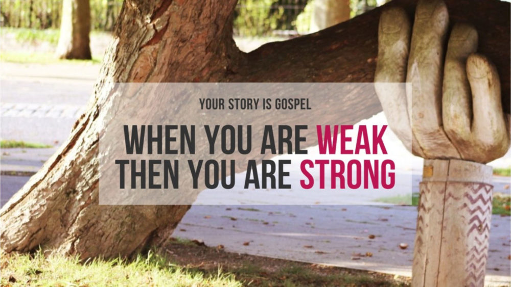 When You Are Weak Then You Are Strong