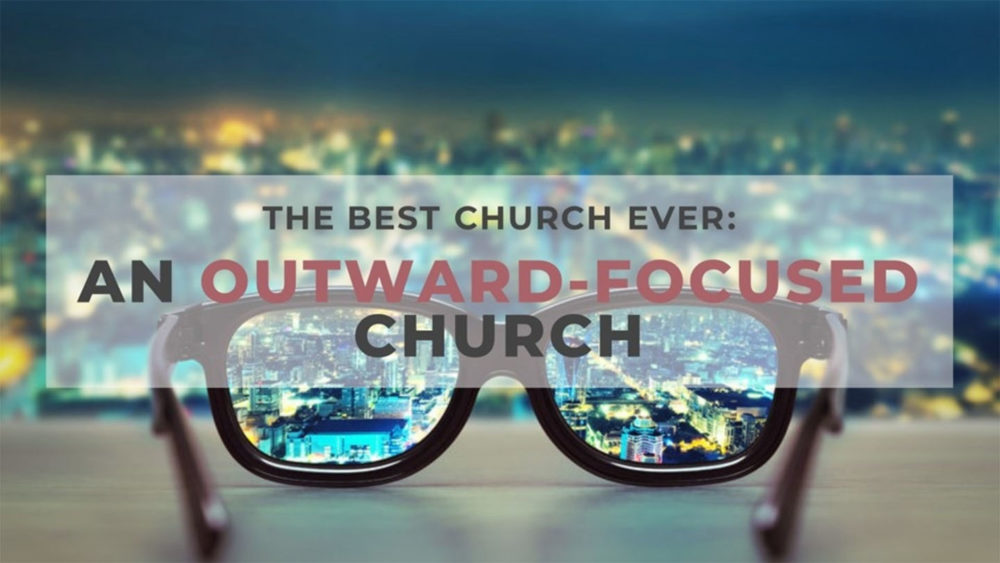 The Best Church Ever is Outward Focused
