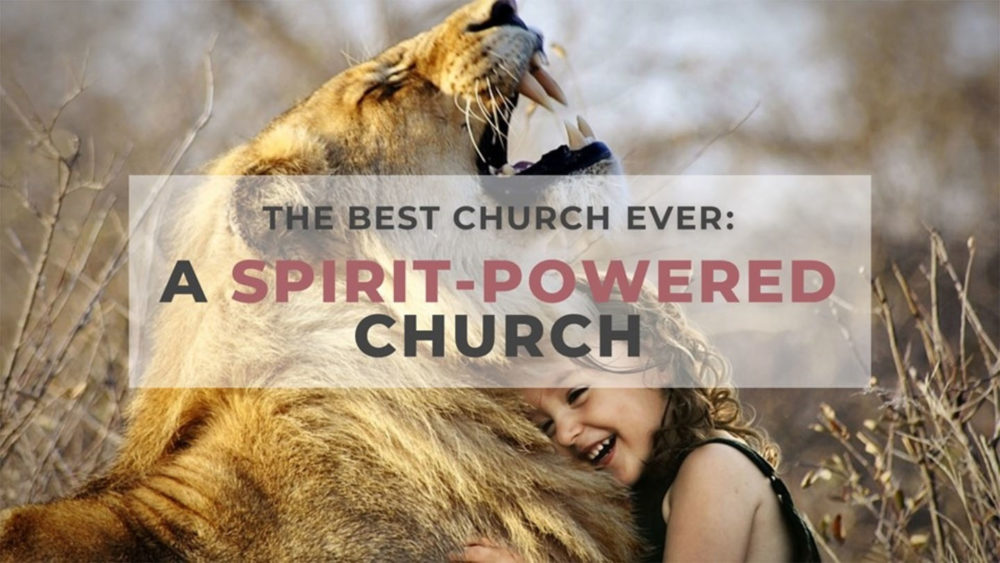 The Best Church Ever is Spirit Powered